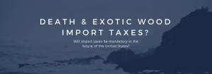 Exotic Wood Import Taxes